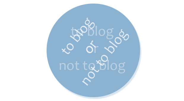 To blog or not to blog . . .